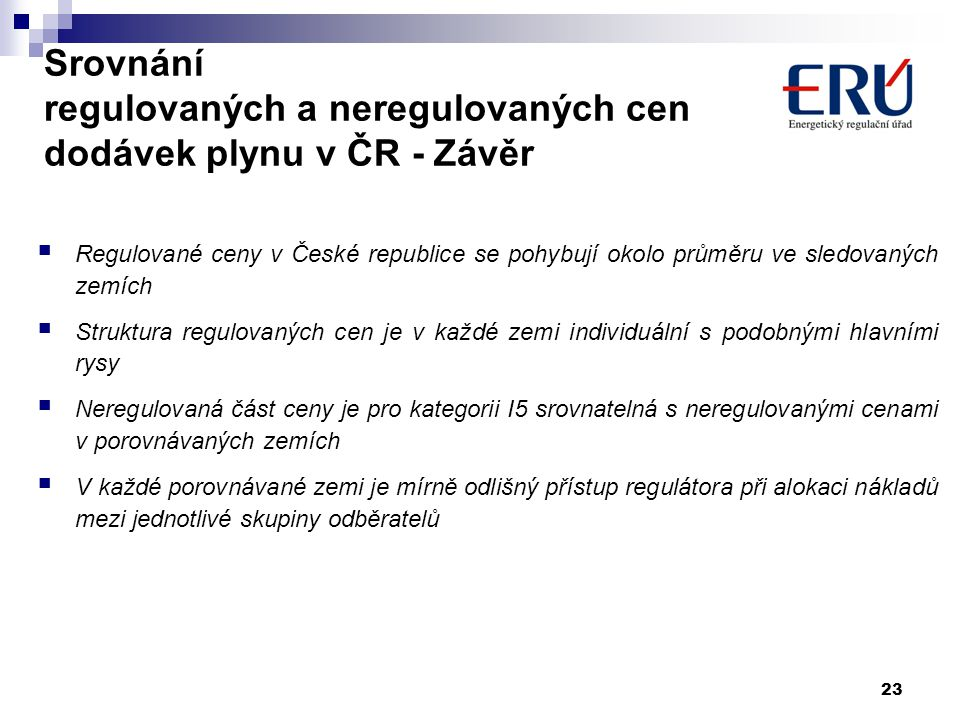 Srovnání regulovaných a neregulovaných cen dodávek plynu v ČR - Závěr Regulované ceny v České republice se pohybují okolo průměru ve sledovaných zemíc