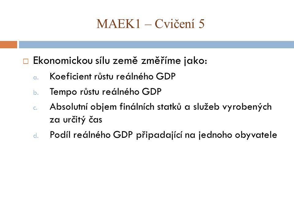  Ekonomickou sílu země změříme jako: a.Koeficient růstu reálného GDP b.