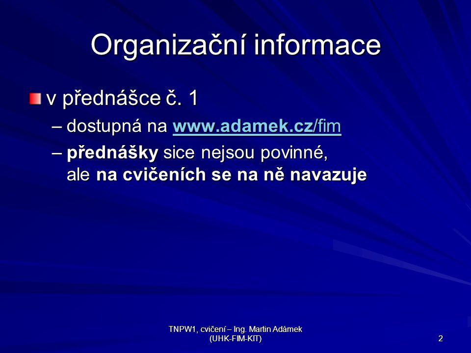 TNPW1, cvičení – Ing. Martin Adámek (UHK-FIM-KIT) 2 Organizační informace v přednášce č.