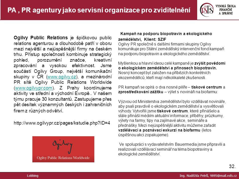 32. PA, PR agentury jako servisní organizace pro zviditelnění Ogilvy Public Relations je špičkovou public relations agenturou a dlouhodobě patří v obo