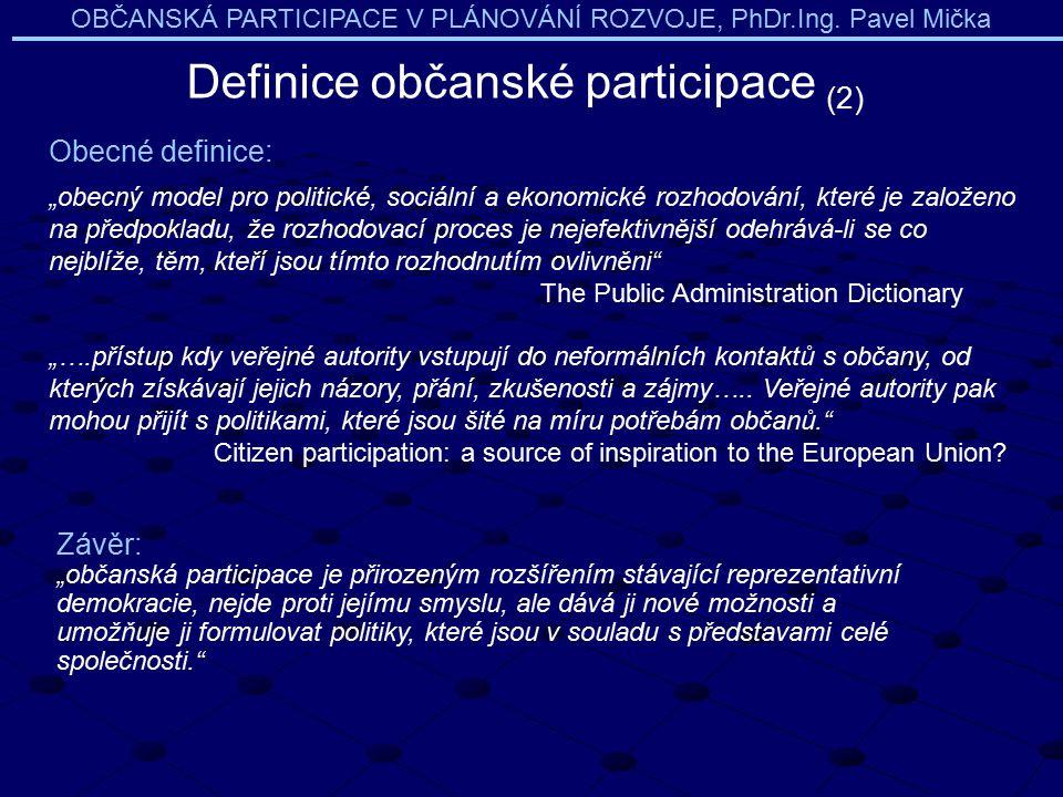 """OBČANSKÁ PARTICIPACE V PLÁNOVÁNÍ ROZVOJE, PhDr.Ing. Pavel Mička Obecné definice: """"obecný model pro politické, sociální a ekonomické rozhodování, které"""