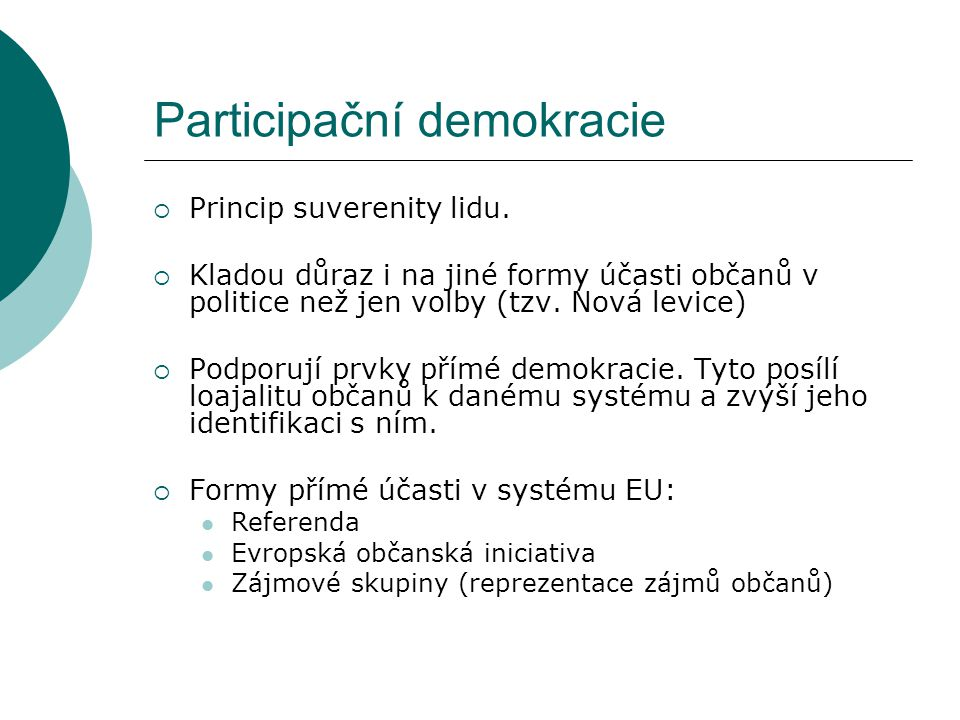 Participační demokracie  Princip suverenity lidu.  Kladou důraz i na jiné formy účasti občanů v politice než jen volby (tzv. Nová levice)  Podporuj