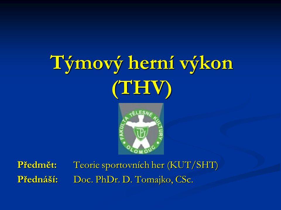 Týmový herní výkon (THV) Předmět: Teorie sportovních her (KUT/SHT) Přednáší: Doc. PhDr. D. Tomajko, CSc.