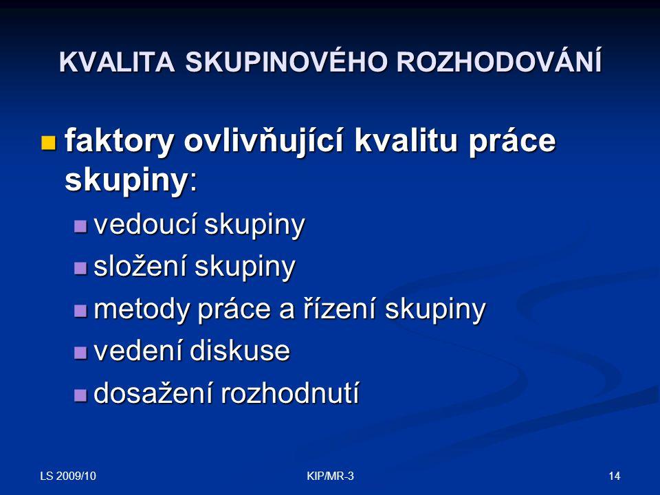 LS 2009/10 14KIP/MR-3 KVALITA SKUPINOVÉHO ROZHODOVÁNÍ faktory ovlivňující kvalitu práce skupiny: faktory ovlivňující kvalitu práce skupiny: vedoucí sk