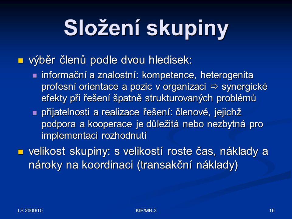 LS 2009/10 16KIP/MR-3 Složení skupiny výběr členů podle dvou hledisek: výběr členů podle dvou hledisek: informační a znalostní: kompetence, heterogeni