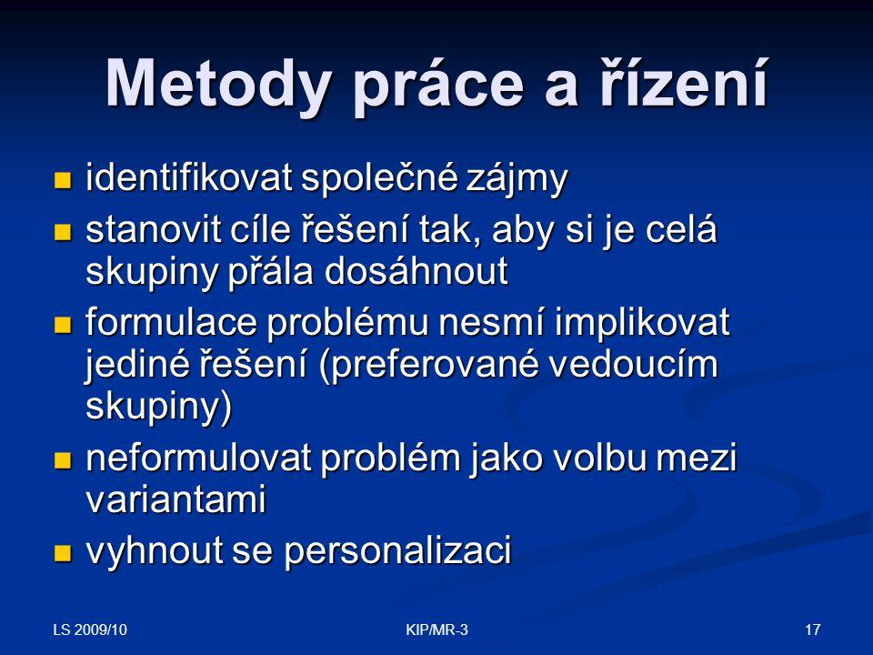 LS 2009/10 17KIP/MR-3 Metody práce a řízení identifikovat společné zájmy identifikovat společné zájmy stanovit cíle řešení tak, aby si je celá skupiny
