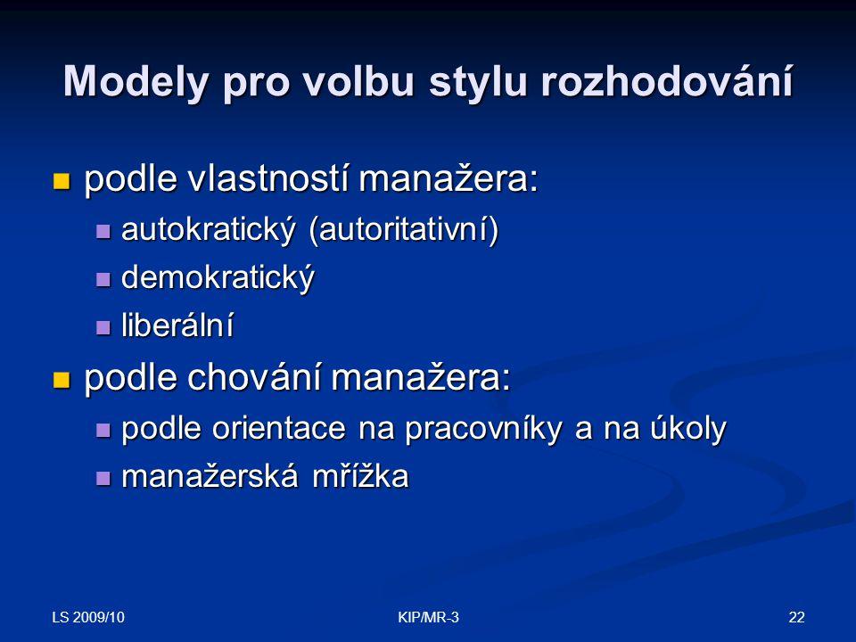 LS 2009/10 22KIP/MR-3 Modely pro volbu stylu rozhodování podle vlastností manažera: podle vlastností manažera: autokratický (autoritativní) autokratic