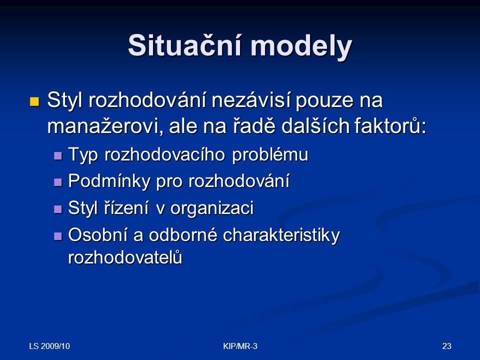 LS 2009/10 23KIP/MR-3 Situační modely Styl rozhodování nezávisí pouze na manažerovi, ale na řadě dalších faktorů: Styl rozhodování nezávisí pouze na m