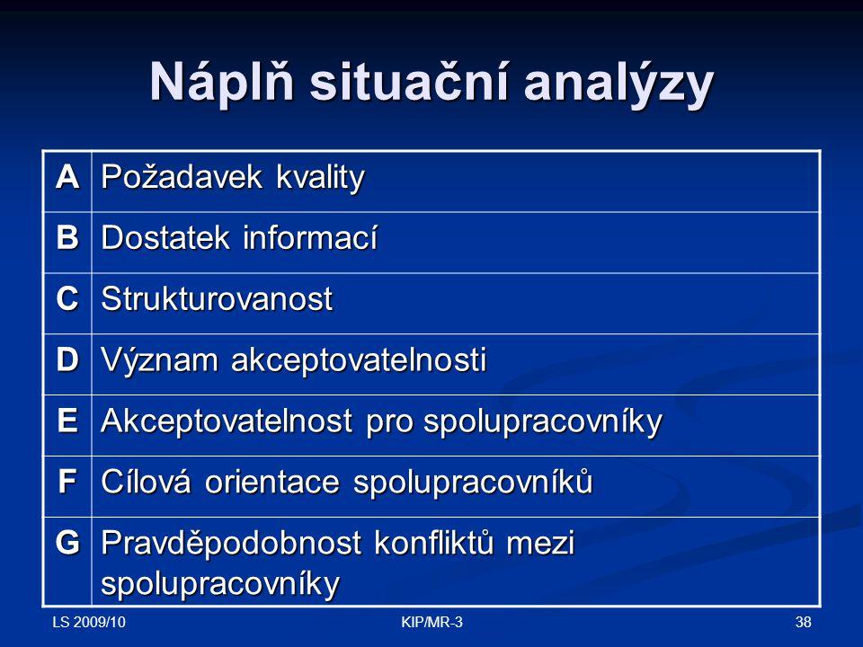 LS 2009/10 38KIP/MR-3 Náplň situační analýzy A Požadavek kvality B Dostatek informací CStrukturovanost D Význam akceptovatelnosti E Akceptovatelnost p