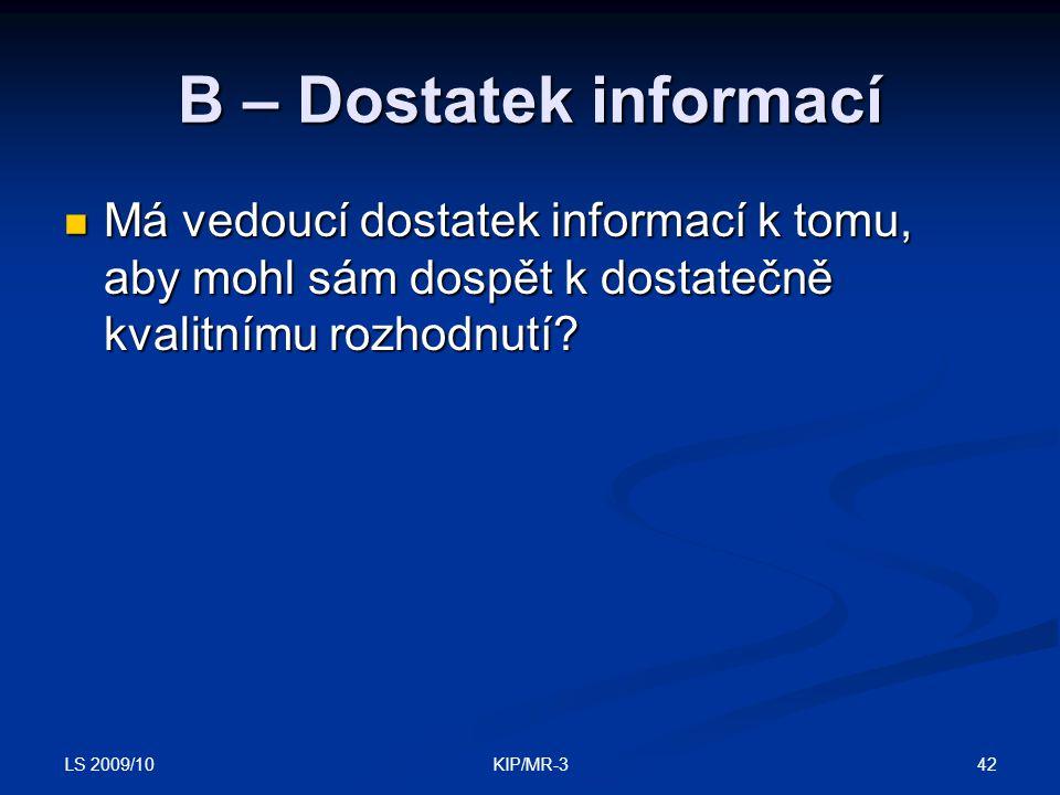 LS 2009/10 42KIP/MR-3 B – Dostatek informací Má vedoucí dostatek informací k tomu, aby mohl sám dospět k dostatečně kvalitnímu rozhodnutí? Má vedoucí