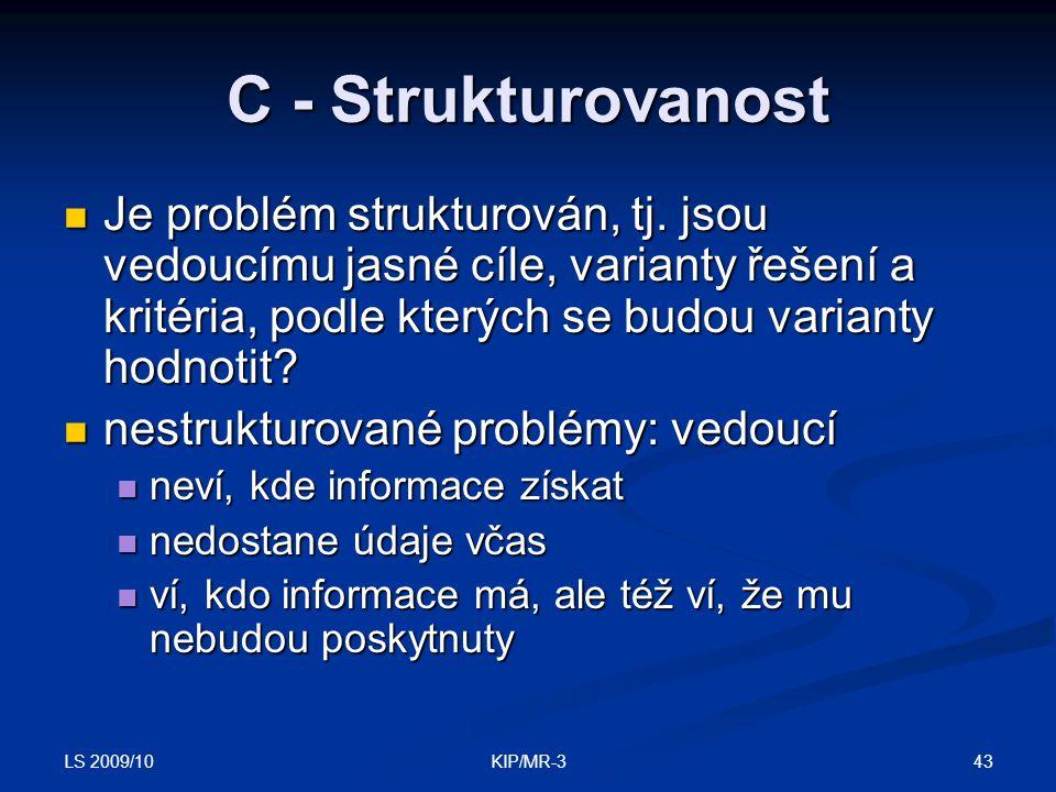 LS 2009/10 43KIP/MR-3 C - Strukturovanost Je problém strukturován, tj. jsou vedoucímu jasné cíle, varianty řešení a kritéria, podle kterých se budou v