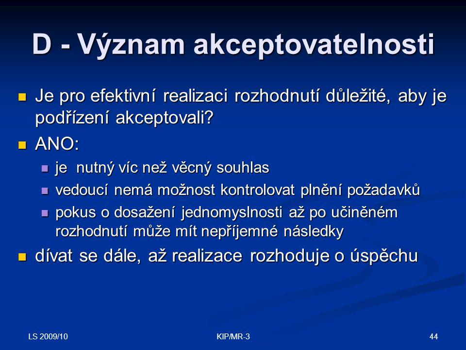 LS 2009/10 44KIP/MR-3 D - Význam akceptovatelnosti Je pro efektivní realizaci rozhodnutí důležité, aby je podřízení akceptovali? Je pro efektivní real