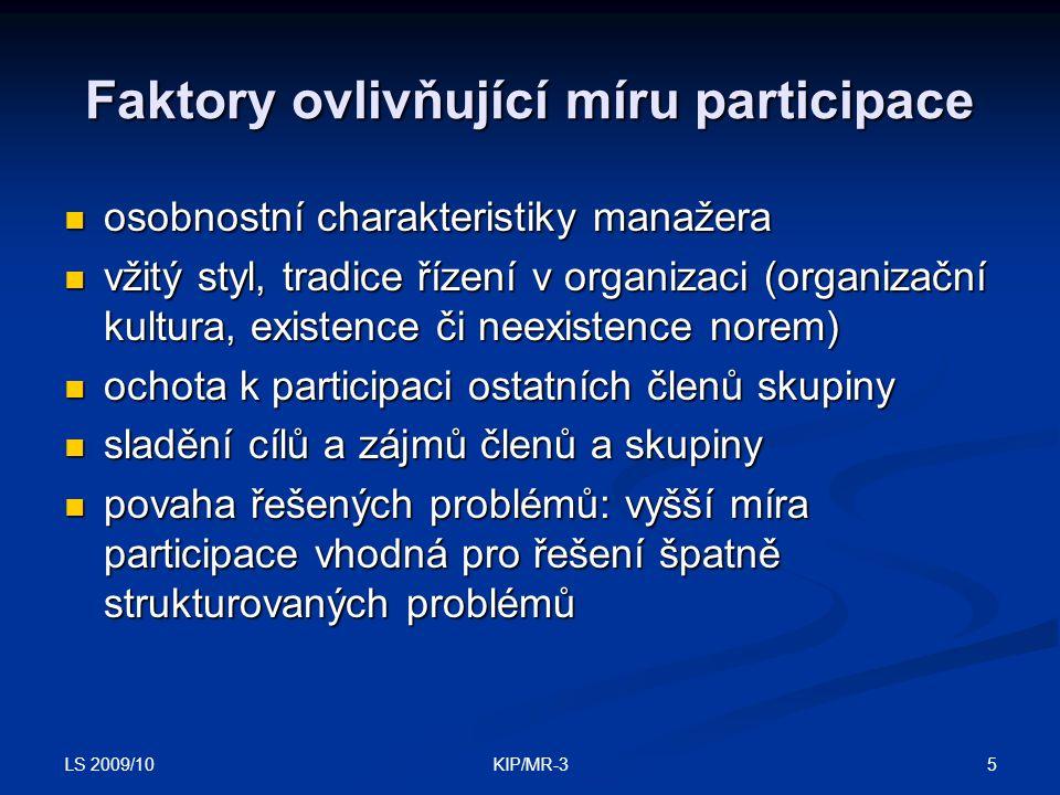 LS 2009/10 5KIP/MR-3 Faktory ovlivňující míru participace osobnostní charakteristiky manažera osobnostní charakteristiky manažera vžitý styl, tradice