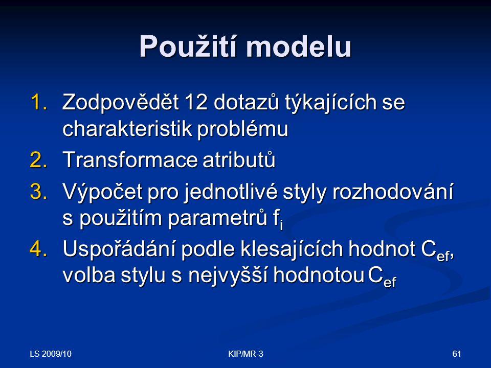 LS 2009/10 61KIP/MR-3 Použití modelu 1.Zodpovědět 12 dotazů týkajících se charakteristik problému 2.Transformace atributů 3.Výpočet pro jednotlivé sty