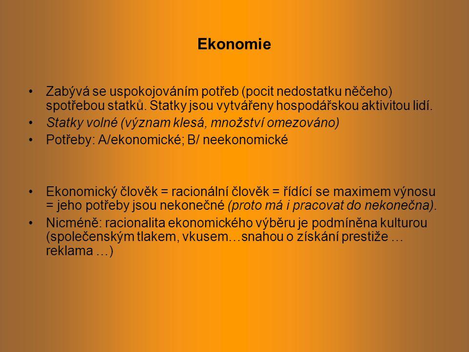 Ekonomie Zabývá se uspokojováním potřeb (pocit nedostatku něčeho) spotřebou statků.