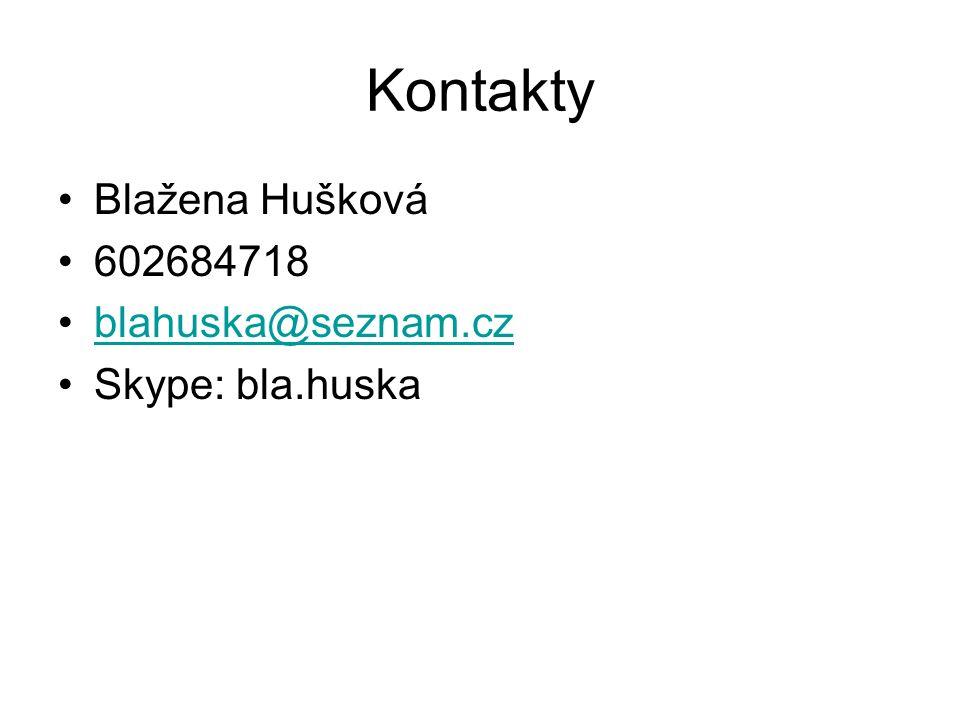 Kontakty Blažena Hušková 602684718 blahuska@seznam.czblahuska@seznam.cz Skype: bla.huska