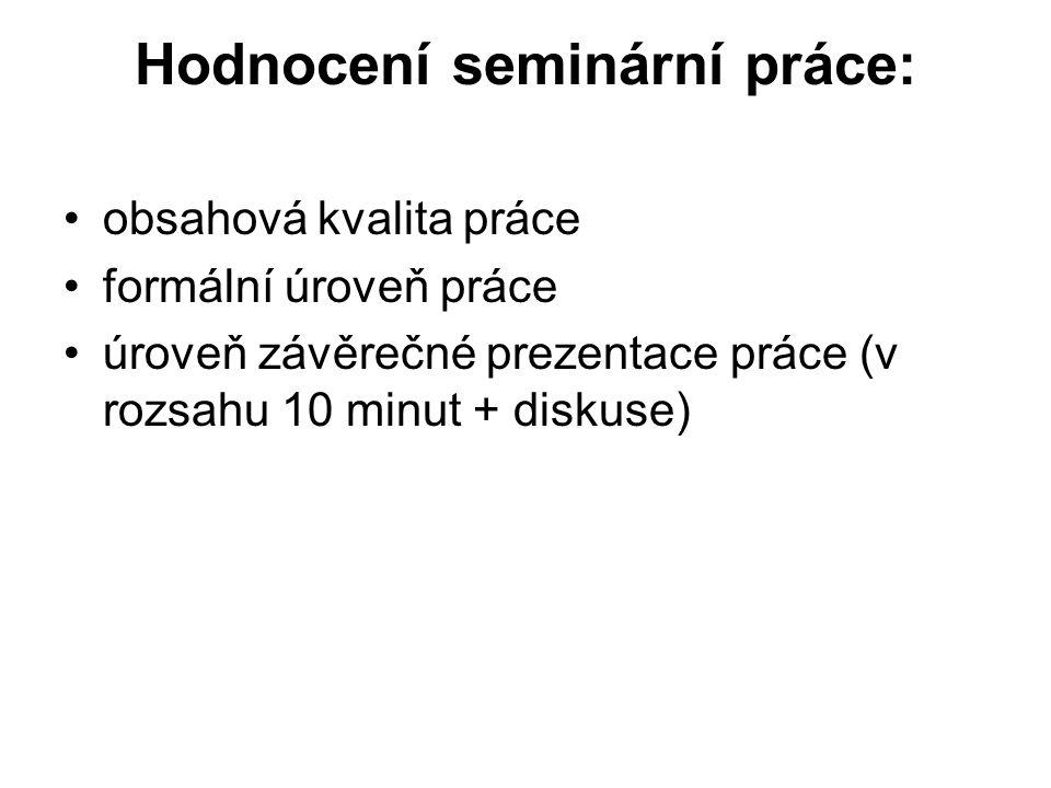 Hodnocení seminární práce: obsahová kvalita práce formální úroveň práce úroveň závěrečné prezentace práce (v rozsahu 10 minut + diskuse)