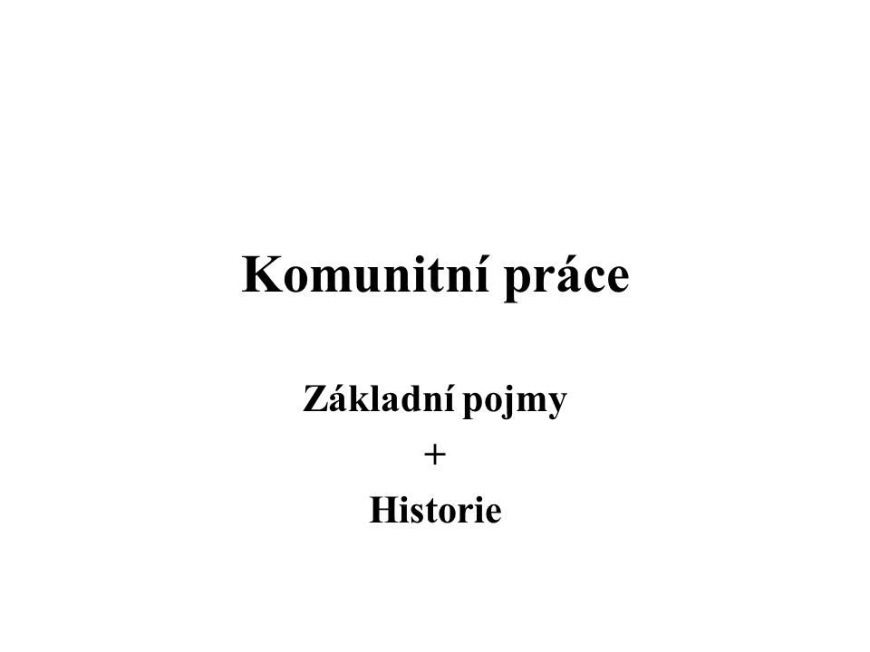 Komunitní práce Základní pojmy + Historie