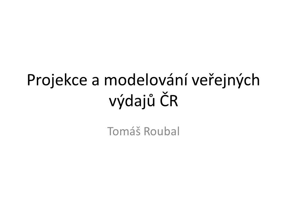 Projekce a modelování veřejných výdajů ČR Tomáš Roubal