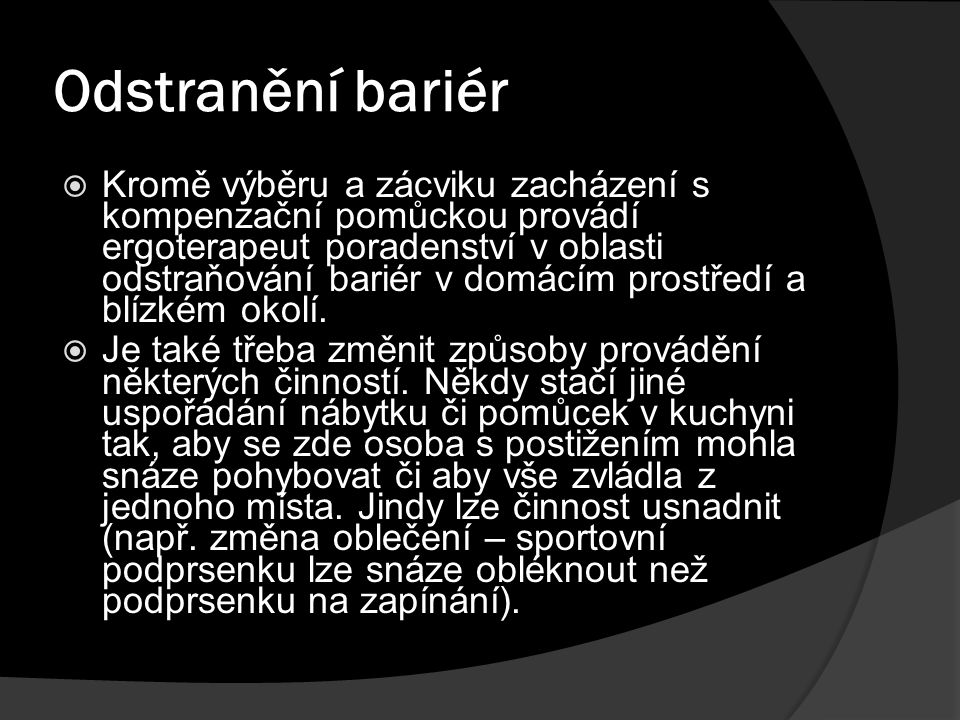 Odstranění bariér  Kromě výběru a zácviku zacházení s kompenzační pomůckou provádí ergoterapeut poradenství v oblasti odstraňování bariér v domácím p