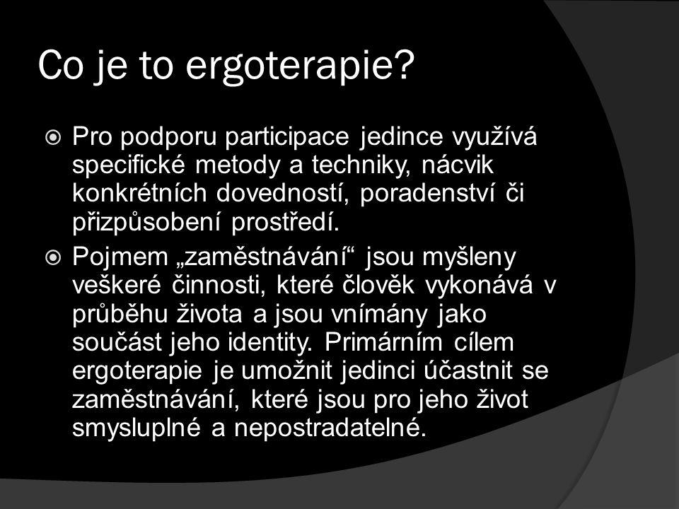 Co je to ergoterapie?  Pro podporu participace jedince využívá specifické metody a techniky, nácvik konkrétních dovedností, poradenství či přizpůsobe