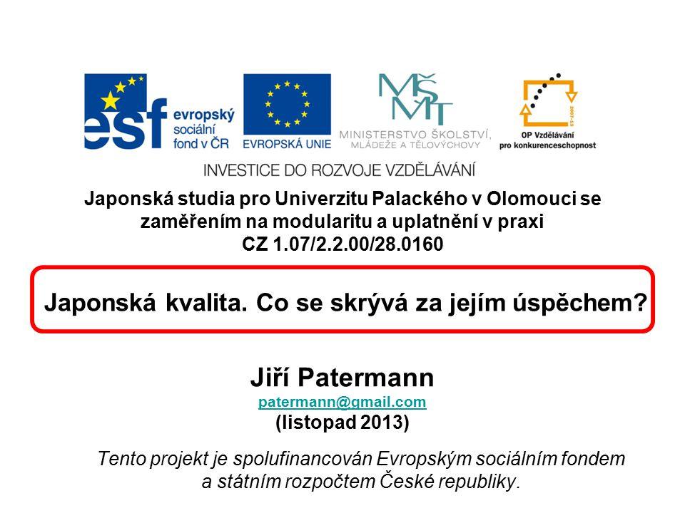 Japonská studia pro Univerzitu Palackého v Olomouci se zaměřením na modularitu a uplatnění v praxi CZ 1.07/2.2.00/28.0160 Jiří Patermann patermann@gma