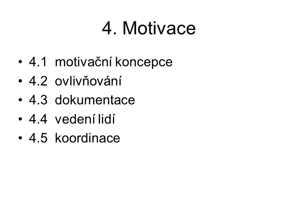 4. Motivace 4.1 motivační koncepce 4.2 ovlivňování 4.3 dokumentace 4.4 vedení lidí 4.5 koordinace