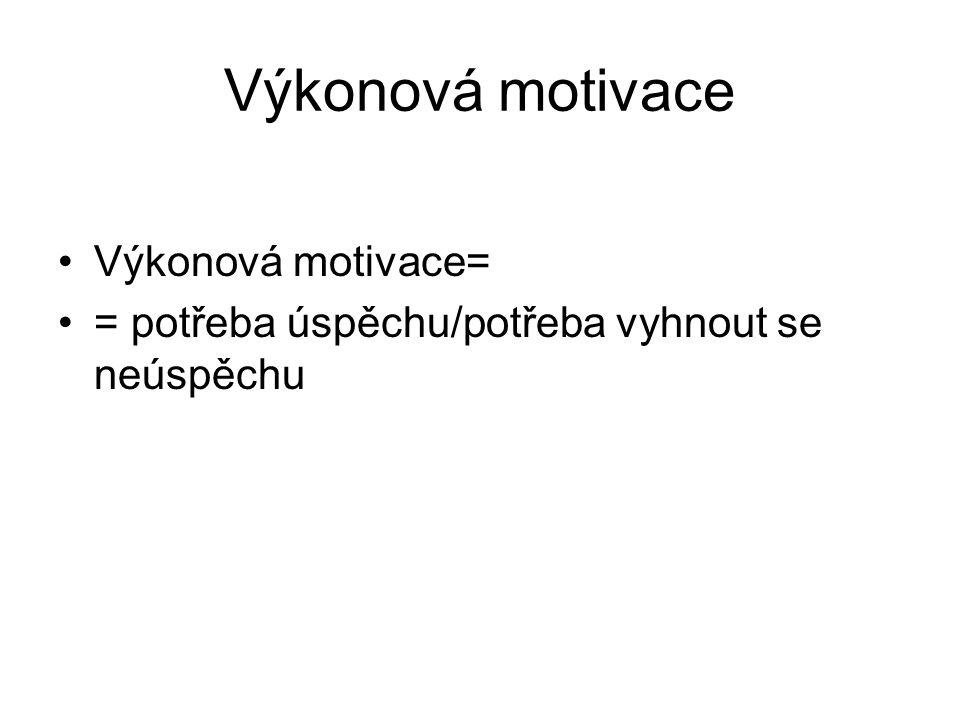 Výkonová motivace Výkonová motivace= = potřeba úspěchu/potřeba vyhnout se neúspěchu