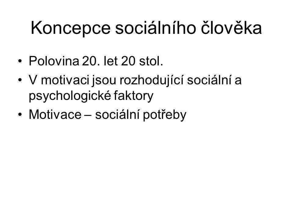 Koncepce sociálního člověka Polovina 20. let 20 stol. V motivaci jsou rozhodující sociální a psychologické faktory Motivace – sociální potřeby
