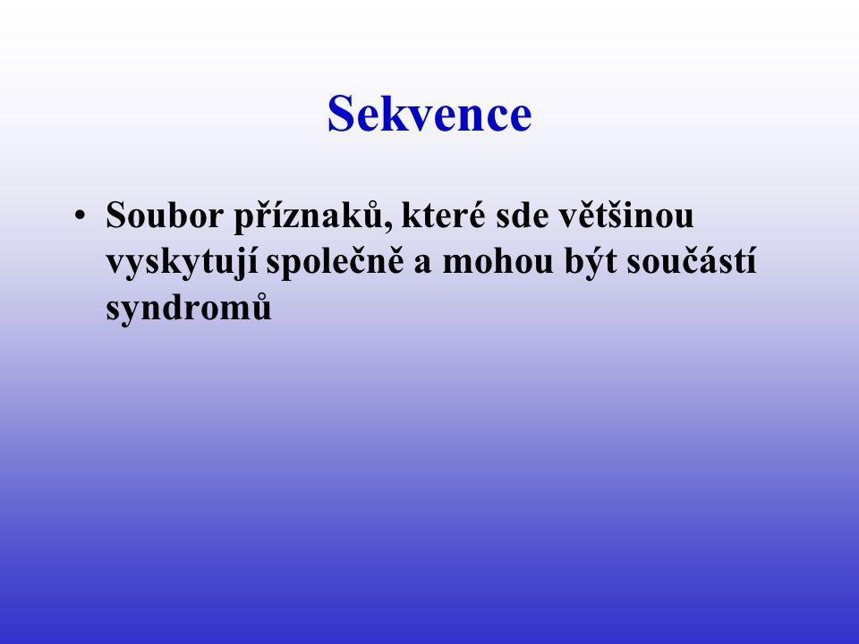 Sekvence Soubor příznaků, které sde většinou vyskytují společně a mohou být součástí syndromů