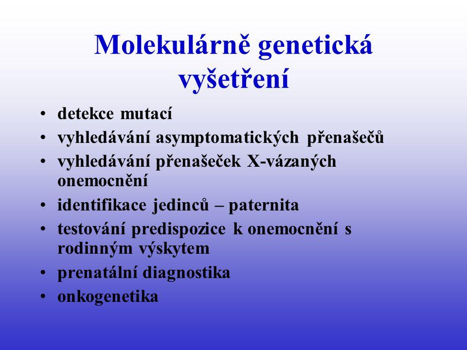 Molekulárně genetická vyšetření detekce mutací vyhledávání asymptomatických přenašečů vyhledávání přenašeček X-vázaných onemocnění identifikace jedinců – paternita testování predispozice k onemocnění s rodinným výskytem prenatální diagnostika onkogenetika