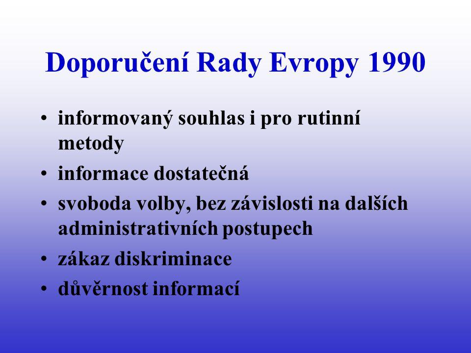 Doporučení Rady Evropy 1990 informovaný souhlas i pro rutinní metody informace dostatečná svoboda volby, bez závislosti na dalších administrativních postupech zákaz diskriminace důvěrnost informací