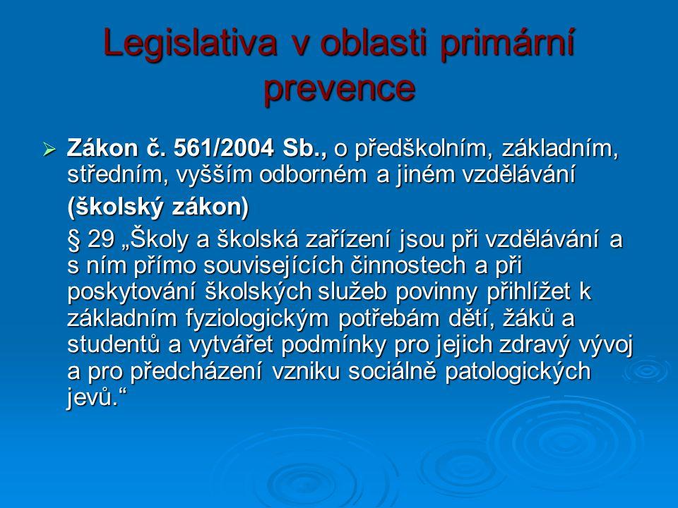 Legislativa v oblasti primární prevence  Zákon č. 561/2004 Sb., o předškolním, základním, středním, vyšším odborném a jiném vzdělávání (školský zákon