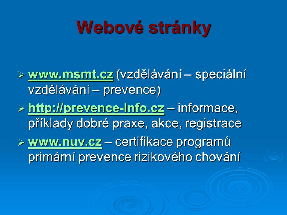 Webové stránky  www.msmt.cz (vzdělávání – speciální vzdělávání – prevence) www.msmt.cz  http://prevence-info.cz – informace, příklady dobré praxe, a