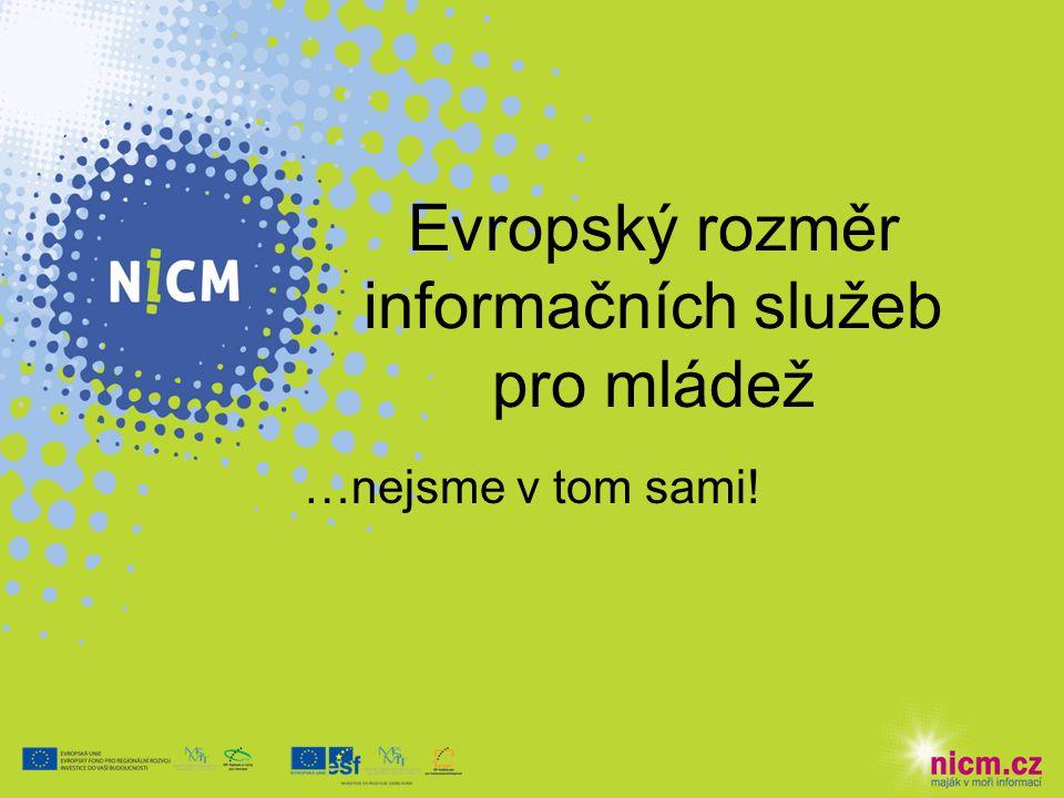Evropský rozměr informačních služeb pro mládež …nejsme v tom sami!