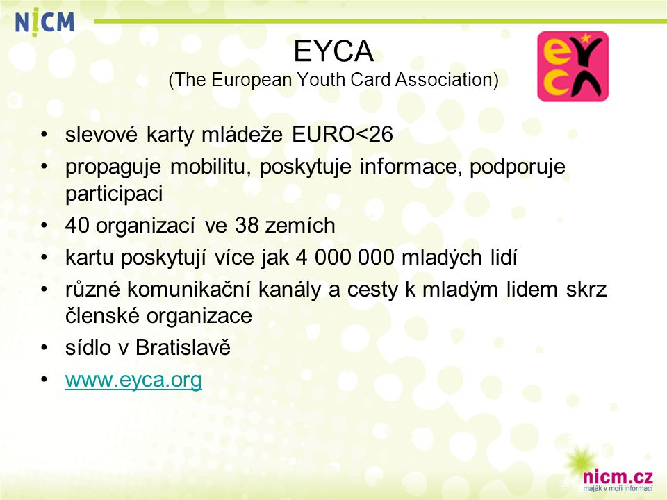 EYCA (The European Youth Card Association) slevové karty mládeže EURO<26 propaguje mobilitu, poskytuje informace, podporuje participaci 40 organizací