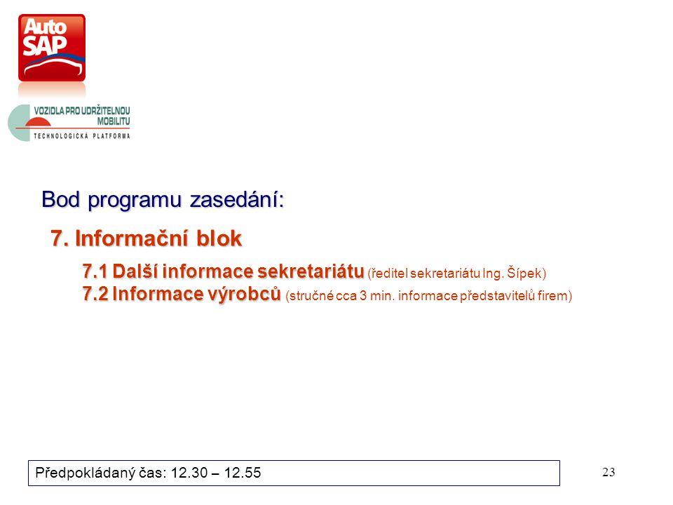 23 Bod programu zasedání: Předpokládaný čas: 12.30 – 12.55 7.