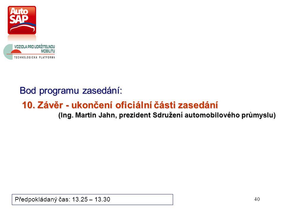 40 Bod programu zasedání: Předpokládaný čas: 13.25 – 13.30 10.