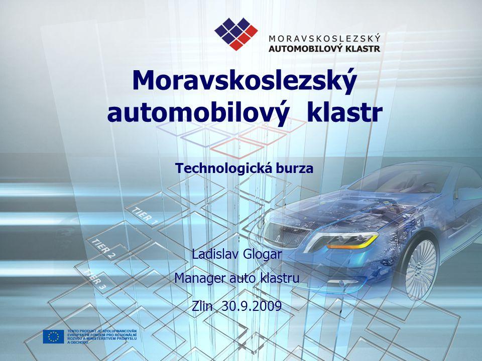Moravskoslezský automobilový klastr Technologická burza Ladislav Glogar Manager auto klastru Zlin 30.9.2009