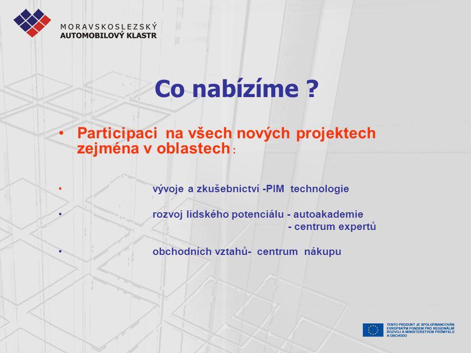 Co nabízíme ? Participaci na všech nových projektech zejména v oblastech : vývoje a zkušebnictví -PIM technologie rozvoj lidského potenciálu - autoaka