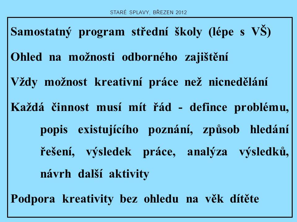 STARÉ SPLAVY, BŘEZEN 2012 Samostatný program střední školy (lépe s VŠ) Ohled na možnosti odborného zajištění Vždy možnost kreativní práce než nicneděl