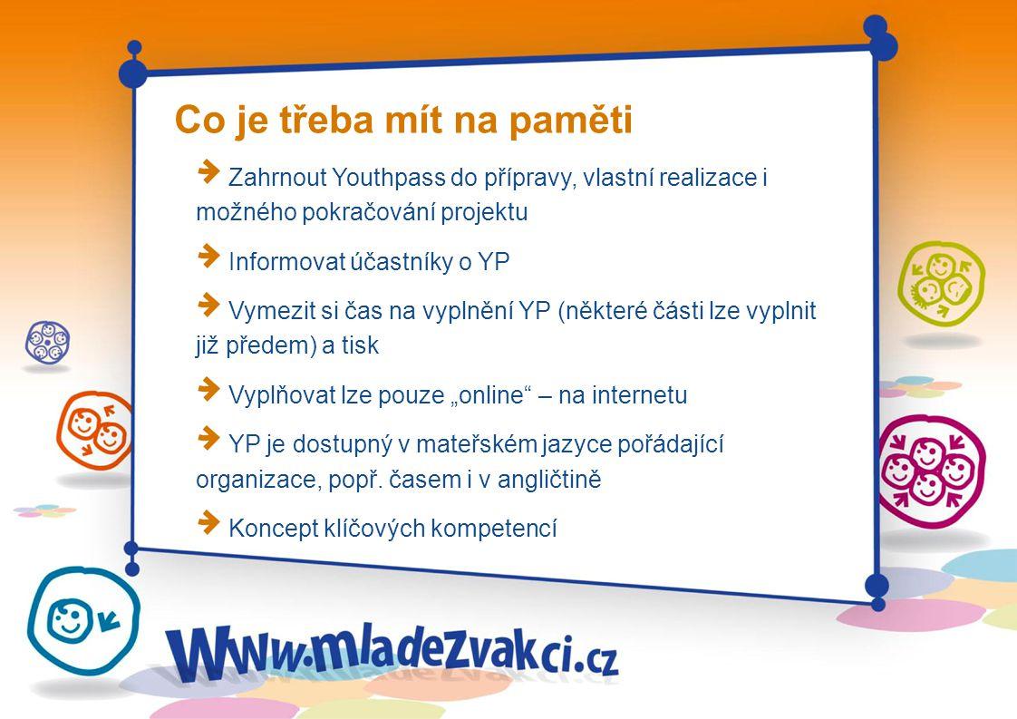 Co je třeba mít na paměti Zahrnout Youthpass do přípravy, vlastní realizace i možného pokračování projektu Informovat účastníky o YP Vymezit si čas na