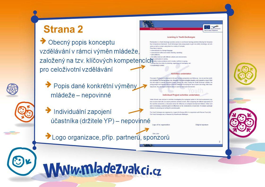 Strana 2 Obecný popis konceptu vzdělávání v rámci výměn mládeže, založený na tzv. klíčových kompetencích pro celoživotní vzdělávání Popis dané konkrét