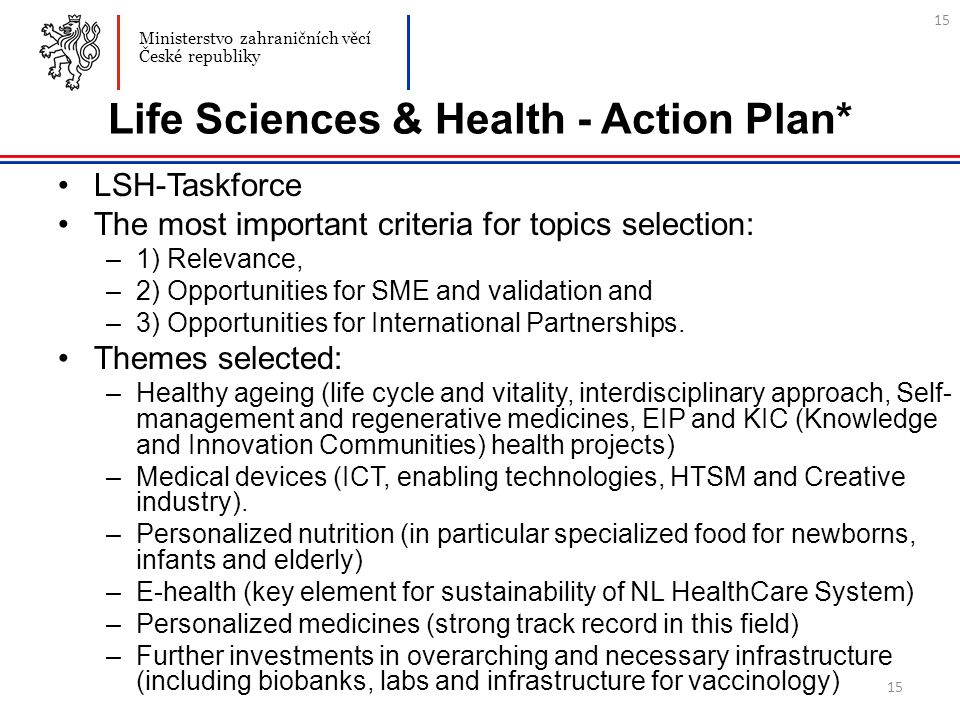 15 Life Sciences & Health - Action Plan* LSH-Taskforce The most important criteria for topics selection: –1) Relevance, –2) Opportunities for SME and