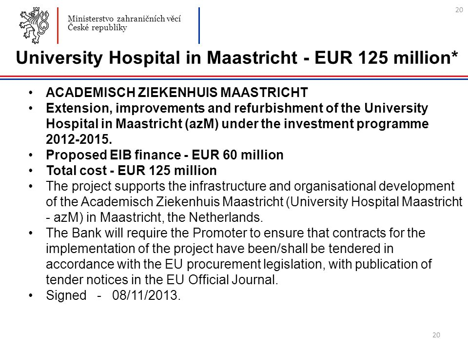 20 University Hospital in Maastricht - EUR 125 million* ACADEMISCH ZIEKENHUIS MAASTRICHT Extension, improvements and refurbishment of the University Hospital in Maastricht (azM) under the investment programme 2012-2015.