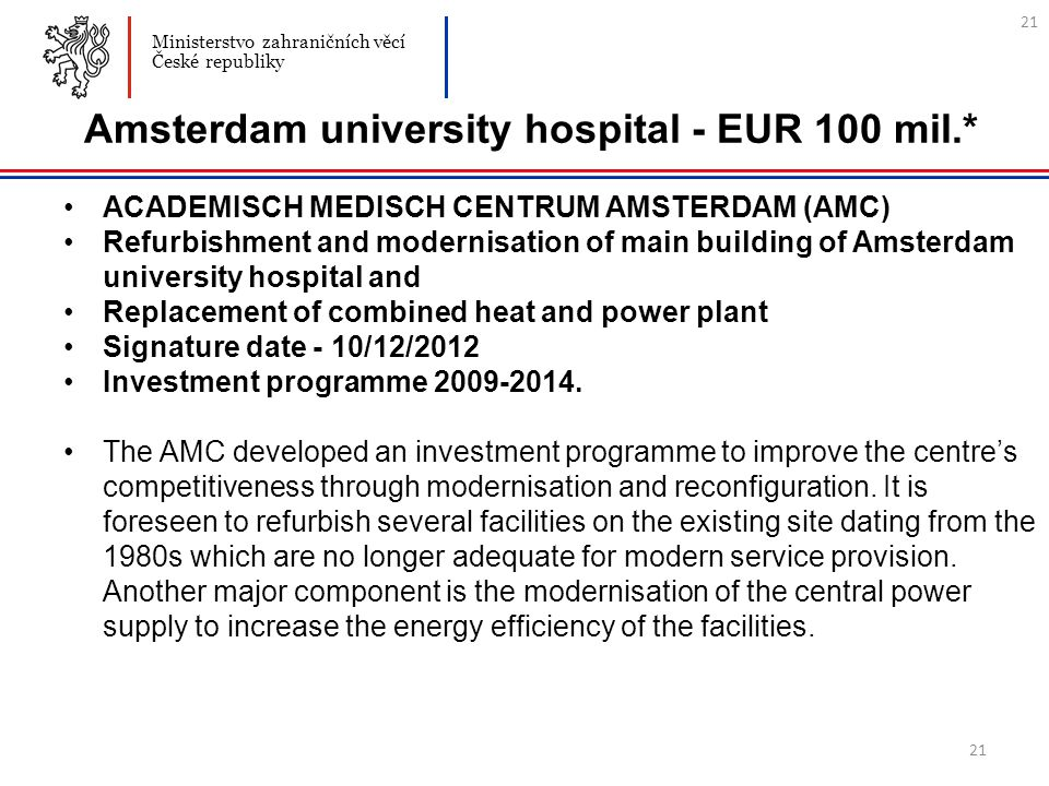21 Amsterdam university hospital - EUR 100 mil.* ACADEMISCH MEDISCH CENTRUM AMSTERDAM (AMC) Refurbishment and modernisation of main building of Amster