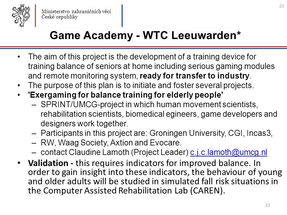 23 Game Academy - WTC Leeuwarden* The aim of this project is the development of a training device for training balance of seniors at home including se