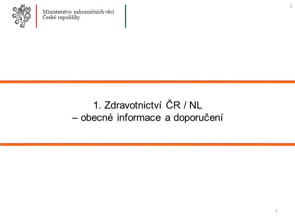 3 1. Zdravotnictví ČR / NL – obecné informace a doporučení Ministerstvo zahraničních věcí České republiky 3