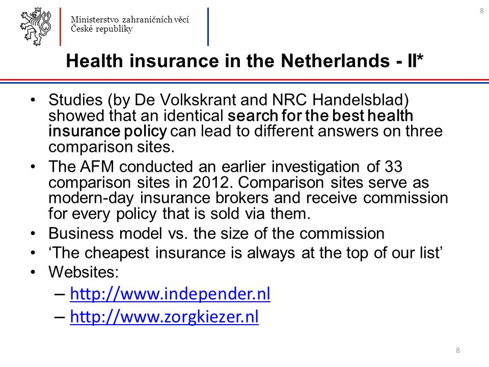 8 Health insurance in the Netherlands - II* Studies ( by De Volkskrant and NRC Handelsblad ) showed that an identical search for the best health insur