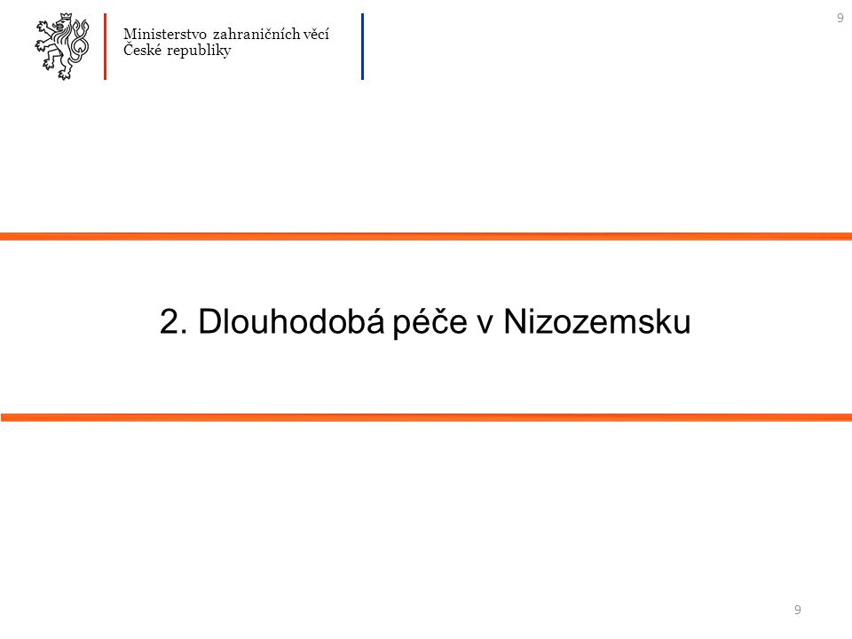 9 2. Dlouhodobá péče v Nizozemsku Ministerstvo zahraničních věcí České republiky 9